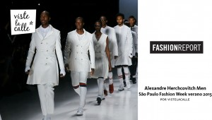 Video: Alexandre Herchcovitch Men – São Paulo Fashion Week Verano 2015 por VisteLaCalle