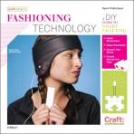 Fashioning Technology: El libro de materiales inteligentes y manualidades funcionales de moda y decoración