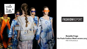 Video: Ronaldo Fraga – São Paulo Fashion Week Verano 2015 por VisteLaCalle